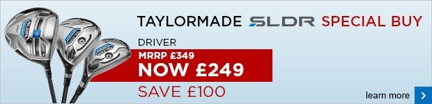 TaylorMade SLDR woods - Special Buy £249