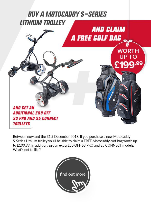 It really is as good as it sounds…Right now, if you buy any Motocaddy S-Series Lithium trolley in the run-up to Christmas, you will be able to claim a FREE Motocaddy cart bag worth up to £199.99 on Motocaddy's website.To entice you even further, we will give you an additional £50 OFF S3 PRO and S5 CONNECT trolleys purchased during the promotional period.What to do next?Have a browse through the Motocaddy range on our website.