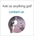 Ask us anything golf, we ar ehere to help